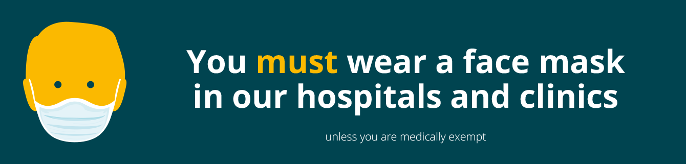 You must wear a face mask in our hospital and clinics